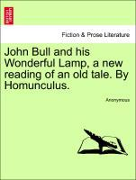 John Bull and his Wonderful Lamp, a new reading of an old tale. By Homunculus. als Taschenbuch