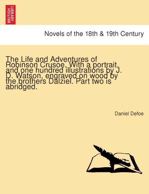 The Life and Adventures of Robinson Crusoe. With a portrait, and one hundred illustrations by J. D. Watson, engraved on wood by the brothers Dalziel. Part two is abridged. als Taschenbuch