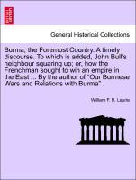 """Burma, the Foremost Country. A timely discourse. To which is added, John Bull's neighbour squaring up; or, how the Frenchman sought to win an empire in the East ... By the author of """"Our Burmese Wars and Relations with Burma"""" . als Taschenbuch"""