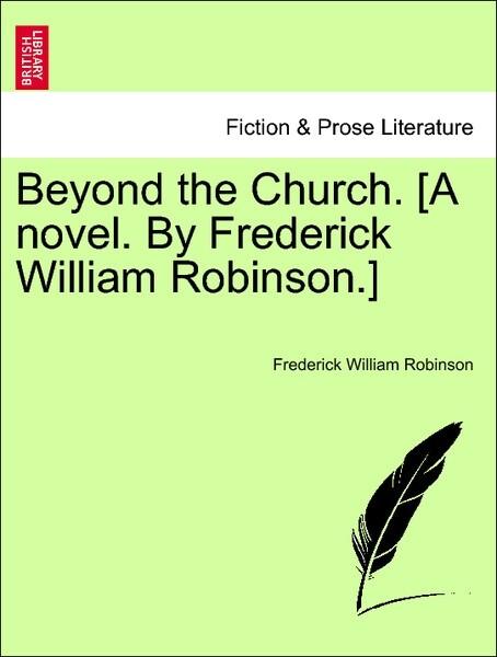 Beyond the Church. [A novel. By Frederick William Robinson.] Vol. II als Taschenbuch