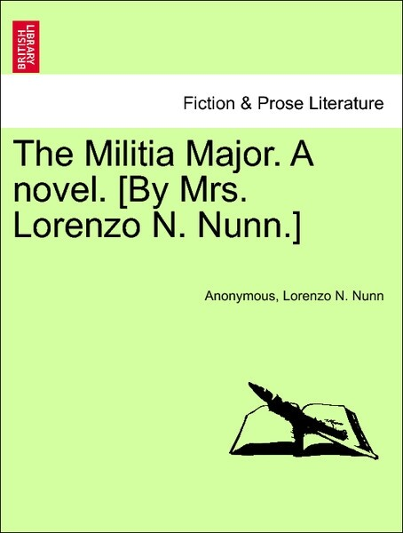 The Militia Major. A novel. [By Mrs. Lorenzo N. Nunn.] VOL. I. als Taschenbuch