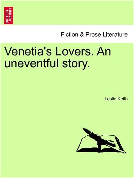 Venetia's Lovers. An uneventful story. Vol. II. als Taschenbuch