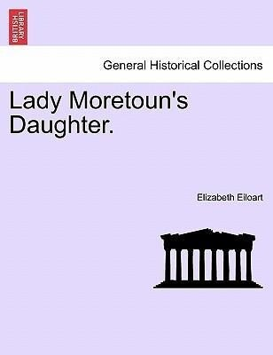 Lady Moretoun's Daughter. Vol. II. als Taschenbuch