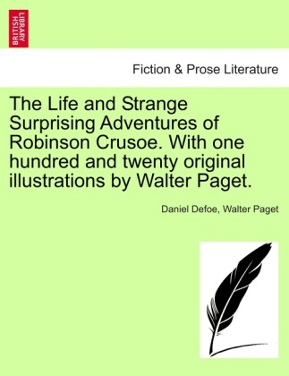 The Life and Strange Surprising Adventures of Robinson Crusoe. With one hundred and twenty original illustrations by Walter Paget. als Taschenbuch