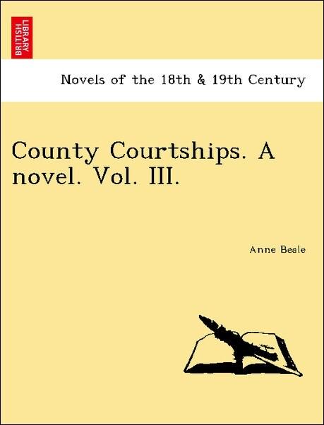 County Courtships. A novel. Vol. III. als Taschenbuch