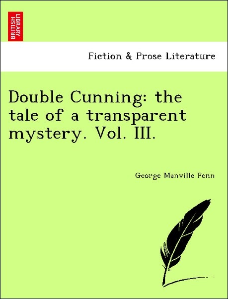 Double Cunning: the tale of a transparent mystery. Vol. III. als Taschenbuch