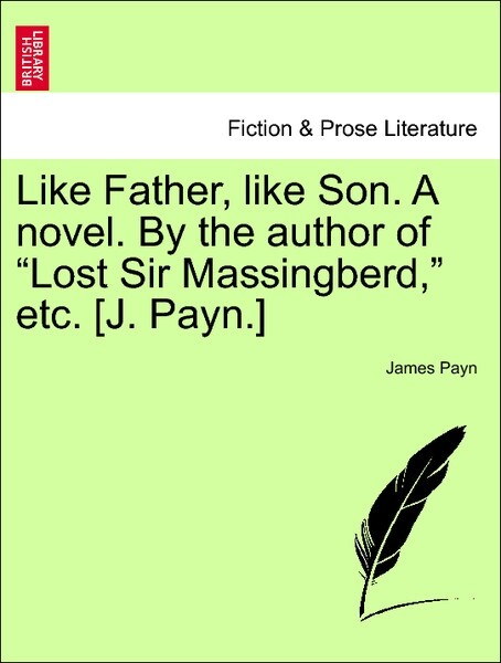"""Like Father, like Son. A novel. By the author of """"Lost Sir Massingberd,"""" etc, Vol I. als Taschenbuch"""