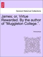 "James; or, Virtue Rewarded. By the author of ""Muggleton College."". als Taschenbuch"