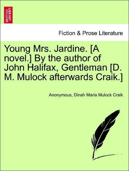 Young Mrs. Jardine. [A novel.] By the author of John Halifax, Gentleman [D. M. Mulock afterwards Craik.] vol. III als Taschenbuch