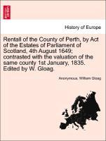 Rentall of the County of Perth, by Act of the Estates of Parliament of Scotland, 4th August 1649; contrasted with the valuation of the same county...