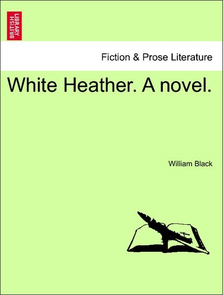 White Heather. A novel. Vol. II als Taschenbuch von William Black