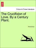 The Crucifixion of Love. By a Century Plant. als Taschenbuch