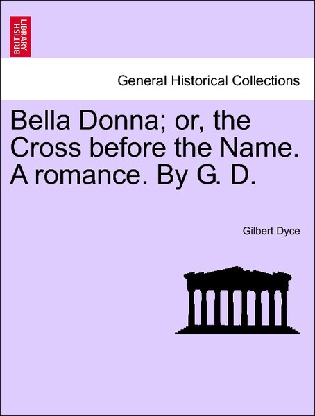 Bella Donna; or, the Cross before the Name. A romance. By G. D. VOL. II als Taschenbuch