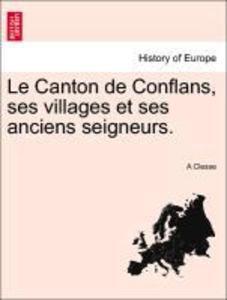 Le Canton de Conflans, ses villages et ses anciens seigneurs. Tome Premier als Taschenbuch
