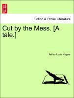 Cut by the Mess. [A tale.] als Taschenbuch von Arthur Louis Keyser