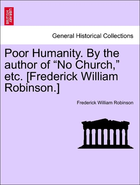 "Poor Humanity. By the author of ""No Church,"" etc. [Frederick William Robinson.] Vol. I als Taschenbuch"