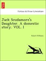 Jack Scudamore´s Daughter. A domestic story. VOL. I als Taschenbuch von Robert Williams