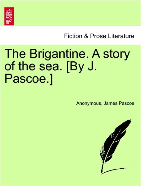 The Brigantine. A story of the sea. [By J. Pascoe.] Vol. I. als Taschenbuch