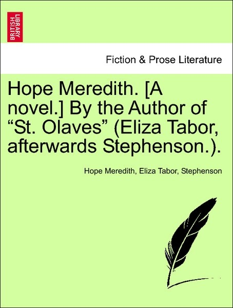 "Hope Meredith. [A novel.] By the Author of ""St. Olaves"" (Eliza Tabor, afterwards Stephenson.). VOL. II als Taschenbuch"