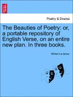 The Beauties of Poetry: or, a portable repository of English Verse, on an entire new plan. In three books. als Taschenbuch