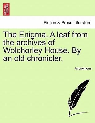 The Enigma. A leaf from the archives of Wolchorley House. By an old chronicler. als Taschenbuch