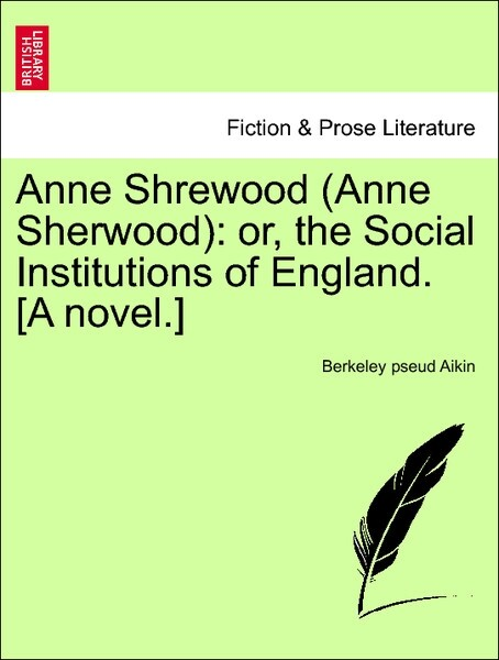 Anne Shrewood (Anne Sherwood): or, the Social Institutions of England. [A novel.] Vol. III als Taschenbuch