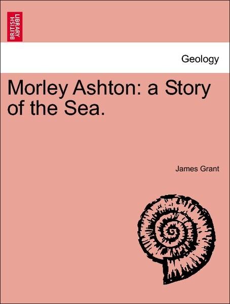 Morley Ashton: a Story of the Sea. VOL. II als Taschenbuch