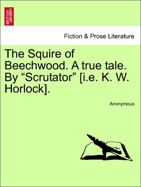 "The Squire of Beechwood. A true tale. By ""Scrutator"" [i.e. K. W. Horlock]. VOL. II. als Taschenbuch"