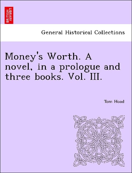 Money's Worth. A novel, in a prologue and three books. Vol. III. als Taschenbuch