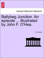 Ballybeg Junction. An episode ... Illustrated by John F. O'Hea. als Taschenbuch