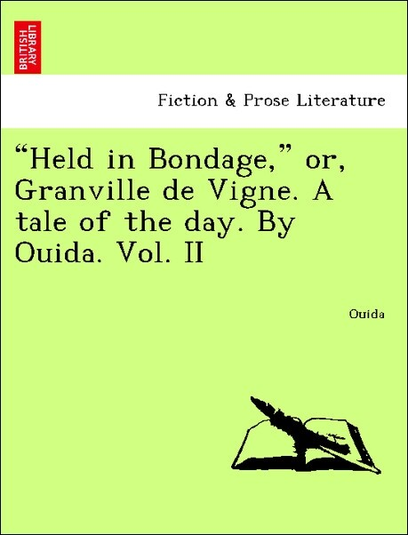 """Held in Bondage,"" or, Granville de Vigne. A tale of the day. By Ouida. Vol. II als Taschenbuch"