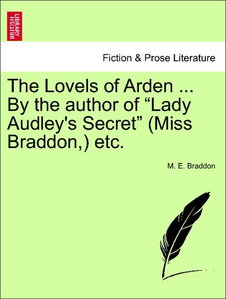 "The Lovels of Arden ... By the author of ""Lady Audley's Secret"" (Miss Braddon,) etc. Vol. I als Taschenbuch"