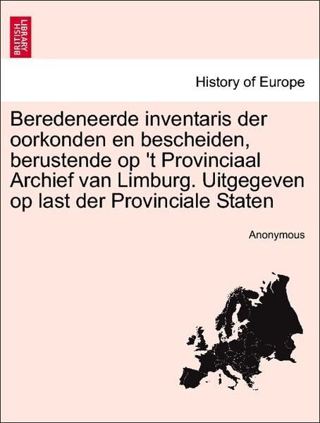 Beredeneerde inventaris der oorkonden en bescheiden, berustende op 't Provinciaal Archief van Limburg. Uitgegeven op last der Provinciale Staten als Taschenbuch