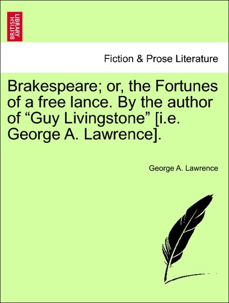 """Brakespeare; or, the Fortunes of a free lance. By the author of """"Guy Livingstone"""" [i.e. George A. Lawrence]. Vol. II. als Taschenbuch"""
