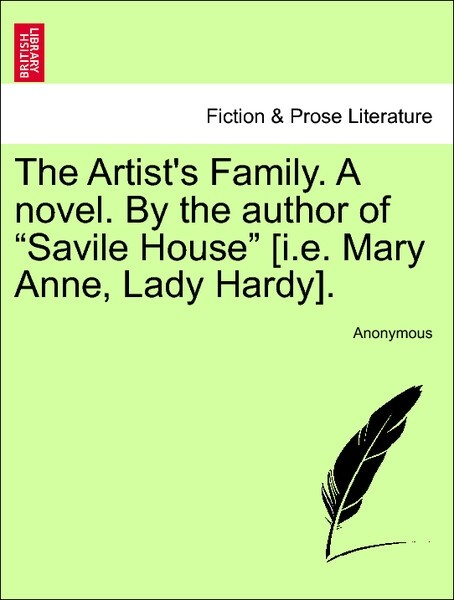 """The Artist's Family. A novel. By the author of """"Savile House"""" [i.e. Mary Anne, Lady Hardy]. VOL. II als Taschenbuch"""