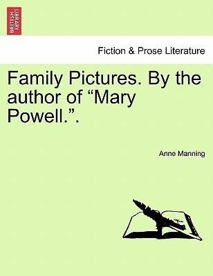 Family Pictures. By the author of Mary Powell.. als Taschenbuch von Anne Manning