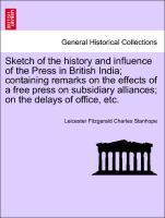 Sketch of the history and influence of the Press in British India; containing remarks on the effects of a free press on subsidiary alliances; on the delays of office, etc. als Taschenbuch