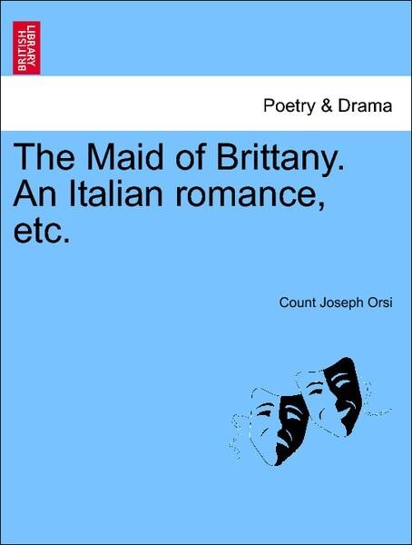 The Maid of Brittany. An Italian romance, etc. Volume I als Taschenbuch