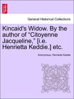 Kincaid´s Widow. By the author of Citoyenne Jacqueline, [i.e. Henrietta Keddie.] etc. als Taschenbuch von Anonymous, Henrietta Keddie