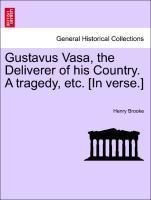 Gustavus Vasa, the Deliverer of his Country. A tragedy, etc. [In verse.] als Taschenbuch