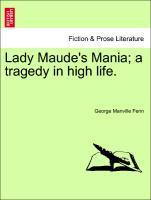 Lady Maude's Mania; a tragedy in high life. als Taschenbuch