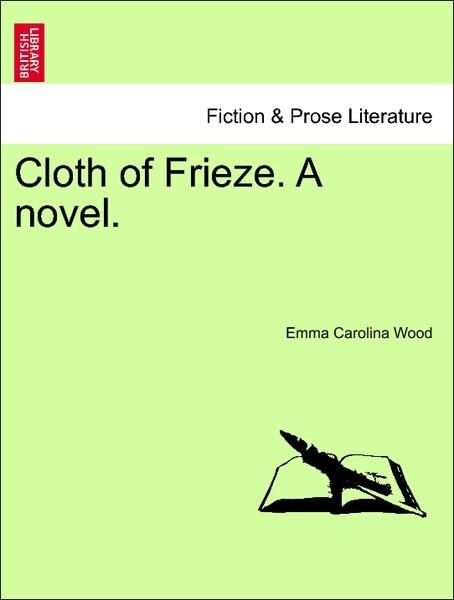 Cloth of Frieze. A novel. Vol. I. als Taschenbuch