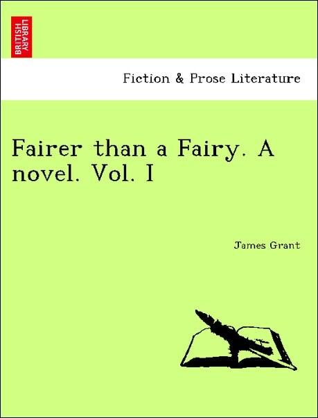 Fairer than a Fairy. A novel. Vol. I als Taschenbuch