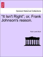 """It Isn't Right""; or, Frank Johnson's reason. als Taschenbuch"