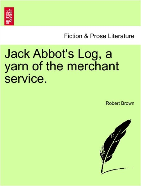 Jack Abbot's Log, a yarn of the merchant service. Vol. I. als Taschenbuch