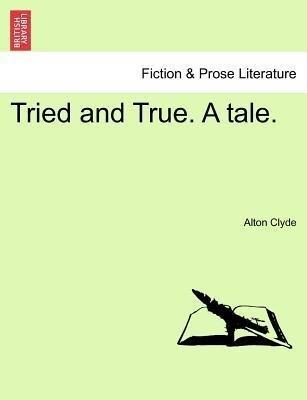 Tried and True. A tale. als Taschenbuch
