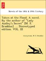 """Taken at the Flood. A novel. By the author of """"Lady Audley's Secret"""" [M. E. Braddon]. ... Stereotyped edition. VOL. III als Taschenbuch"""