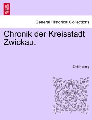 Chronik der Kreisstadt Zwickau. als Taschenbuch...
