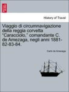 """Viaggio di circumnavigazione della reggia corvetta """"Caracciolo,"""" comandante C. de Amezaga, negli anni 1881-82-83-84. Vol. III. als Taschenbuch"""