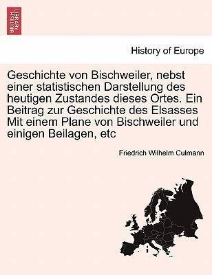 Geschichte von Bischweiler, nebst einer statistischen Darstellung des heutigen Zustandes dieses Ortes. Ein Beitrag zur Geschichte des Elsasses Mit einem Plane von Bischweiler und einigen Beilagen, etc als Taschenbuch